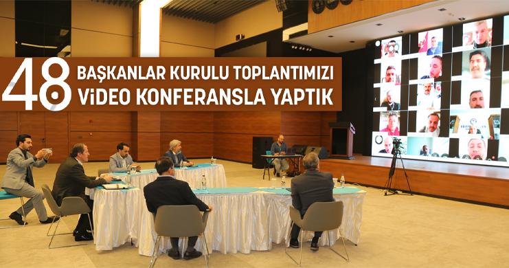 48. Başkanlar Kurulu Toplantımızı Video Konferansla Yaptık