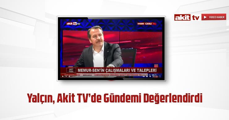 Yalçın, Akit TV'de Gündemi Değerlendirdi
