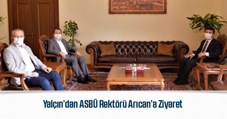 Yalçın'dan ASBÜ Rektörü Arıcan'a Ziyaret