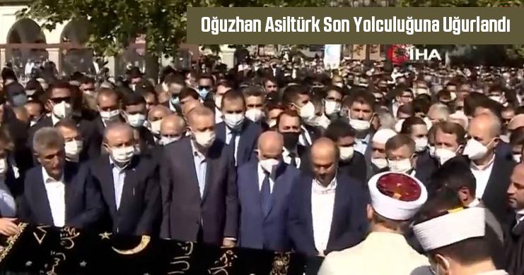 Oğuzhan Asiltürk Son Yolculuğuna Uğurlandı