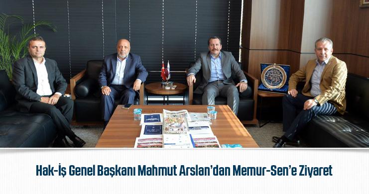 Hak-İş Genel Başkanı Mahmut Arslan'dan Memur-Sen'e Ziyaret