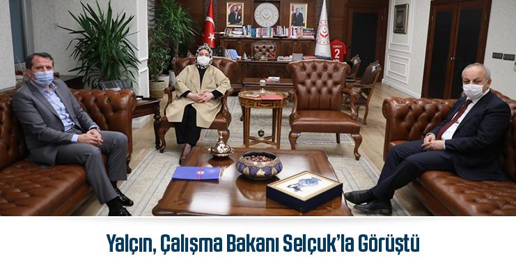 Yalçın, Çalışma Bakanı Selçuk'la Görüştü