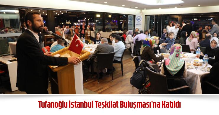 Tufanoğlu İstanbul Teşkilat Buluşması'na Katıldı