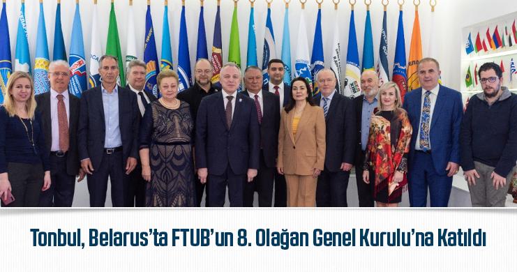 Tonbul, Belarus'ta FTUB'un 8. Olağan Genel Kurulu'na Katıldı