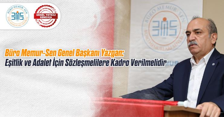 Büro Memur-Sen Genel Başkanı Yazgan: Eşitlik Ve Adalet İçin Sözleşmelilere Kadro Verilmelidir