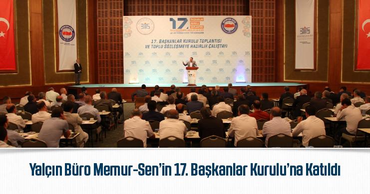 Yalçın Büro Memur-Sen'in 17. Başkanlar Kurulu'na Katıldı
