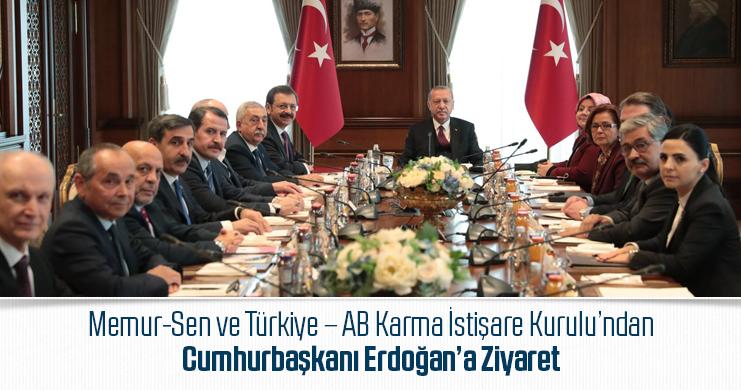 Memur-Sen ve Türkiye – AB Karma İstişare Kurulu'ndan Cumhurbaşkanı Erdoğan'a Ziyaret