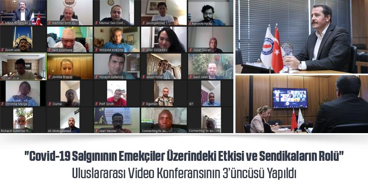 """""""Covid-19 Salgınının Emekçiler Üzerindeki Etkisi ve Sendikaların Rolü"""" Uluslararası Video Konferansının 3'üncüsü Yapıldı"""