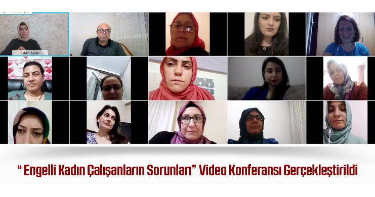 """"""" Engelli Kadın Çalışanların Sorunları"""" Video Konferansı Gerçekleştirildi"""