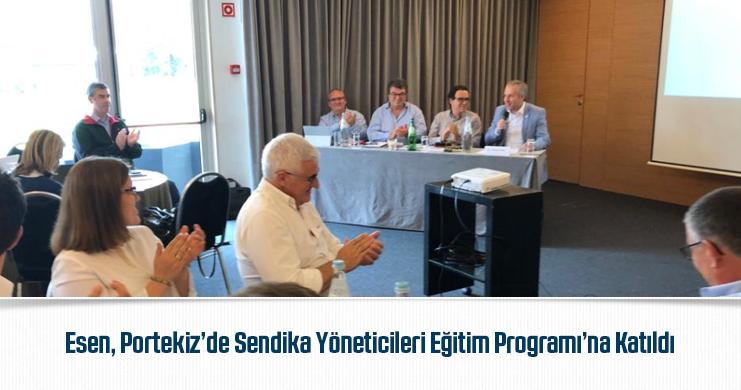 Esen, Portekiz'de Sendika Yöneticileri Eğitim Programı'na Katıldı