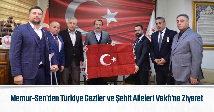 Memur-Sen'den Türkiye Gaziler ve Şehit Aileleri Vakfı'na Ziyaret