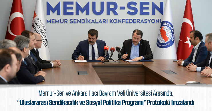"""Memur-Sen ve Ankara Hacı Bayram Veli Üniversitesi Arasında, """"Uluslararası Sendikacılık ve Sosyal Politika Programı"""" Protokolü İmzalandı"""