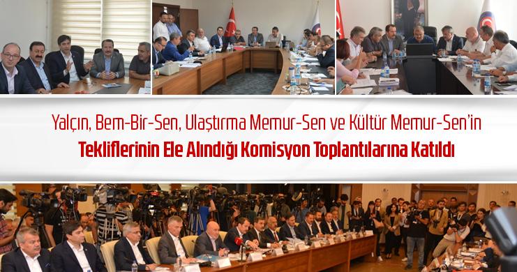 Yalçın, Bem-Bir-Sen, Ulaştırma Memur-Sen ve Kültür Memur-Sen'in Tekliflerinin Ele Alındığı Komisyon Toplantılarına Katıldı