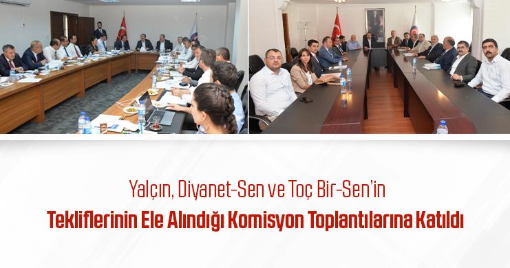 Yalçın, Diyanet-Sen ve Toç Bir-Sen'in Tekliflerinin Ele Alındığı Komisyon Toplantılarına Katıldı