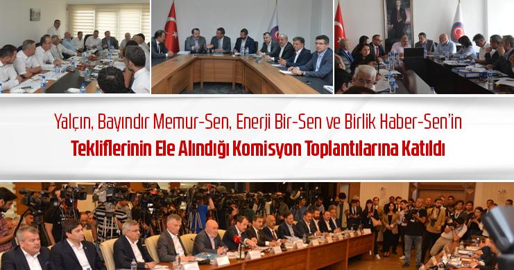 Yalçın, Bayındır Memur-Sen, Enerji Bir-Sen ve Birlik Haber-Sen'in Tekliflerinin Ele Alındığı Komisyon Toplantılarına Katıldı