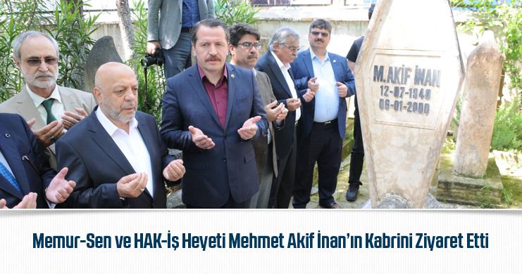 Memur-Sen ve HAK-İş Heyeti Mehmet Akif İnan'ın Kabrini Ziyaret Etti