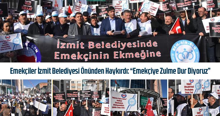 """Emekçiler İzmit Belediyesi Önünden Haykırdı: """"Emekçiye Zulme Dur Diyoruz"""""""