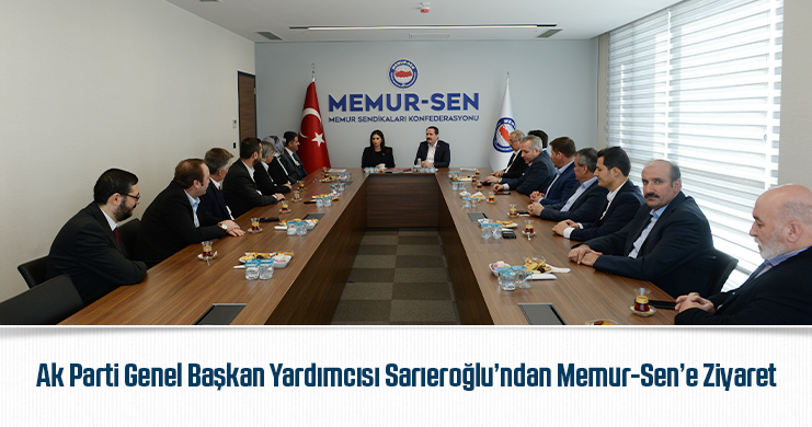 Ak Parti Genel Başkan Yardımcısı Sarıeroğlu'ndan Memur-Sen'e Ziyaret