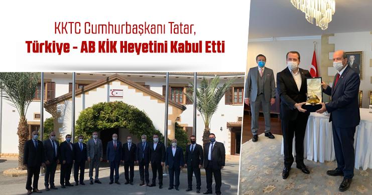 KKTC Cumhurbaşkanı Tatar, Türkiye - AB KİK Heyetini Kabul Etti
