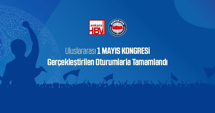Uluslararası 1 Mayıs Kongresi Gerçekleştirilen Oturumlarla Tamamlandı