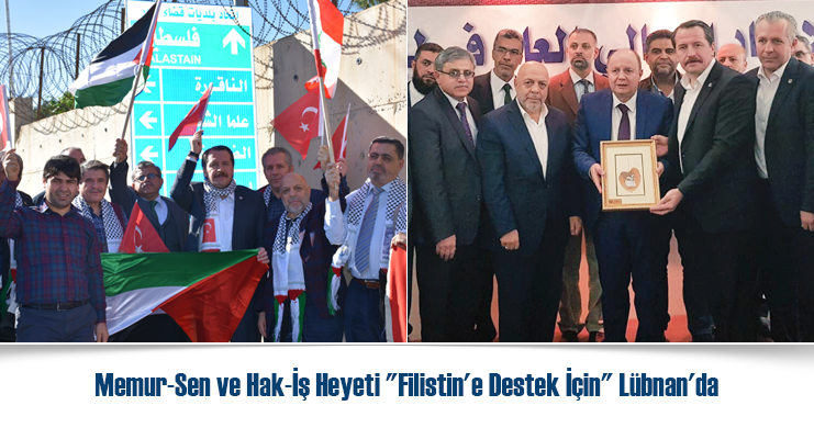 """Memur-Sen ve Hak-İş Heyeti """"Filistin'e Destek İçin"""" Lübnan'da"""