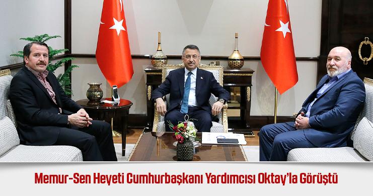 Memur-Sen Heyeti Cumhurbaşkanı Yardımcısı Oktay'la Görüştü