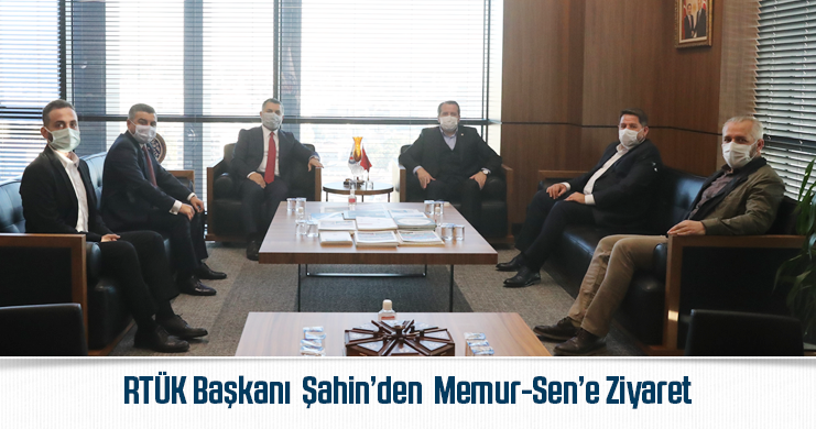 RTÜK Başkanı Şahin'den Memur-Sen'e Ziyaret