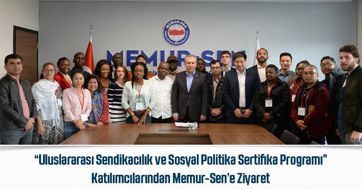 """""""Uluslararası Sendikacılık ve Sosyal Politika Sertifika Programı"""" Katılımcılarından Memur-Sen'e Ziyaret"""