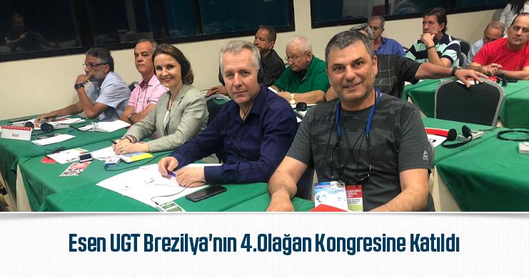 Esen UGT Brezilya'nın 4.Olağan Kongresine Katıldı