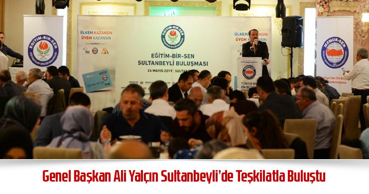 Genel Başkan Ali Yalçın Sultanbeyli'de Teşkilatla Buluştu