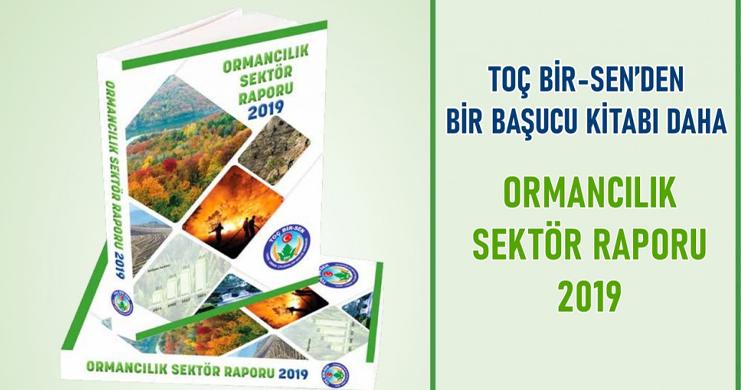 Toç Bir-Sen'den Bir Başucu Kitabı Daha 'Ormancılık Sektör Raporu 2019'