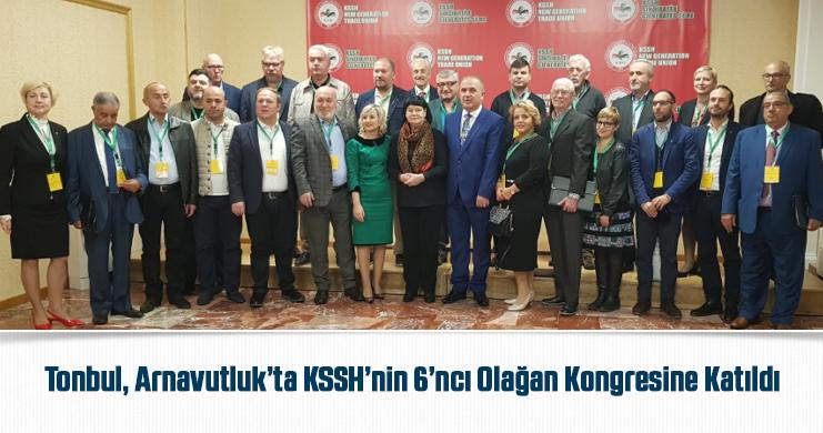 Tonbul, Arnavutluk'ta KSSH'nin 6'ncı Olağan Kongresine Katıldı