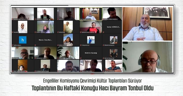 Engelliler Komisyonu Çevrimiçi Kültür Toplantılarının Bu Haftaki Konuğu Hacı Bayram Tonbul Oldu