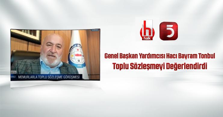 Genel Başkan Yardımcısı Tonbul Halk Tv ve Tv5'te Toplu Sözleşmeyi Değerlendirdi