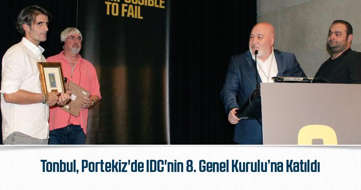 Tonbul, Portekiz'de IDC'nin 8. Genel Kurulu'na Katıldı