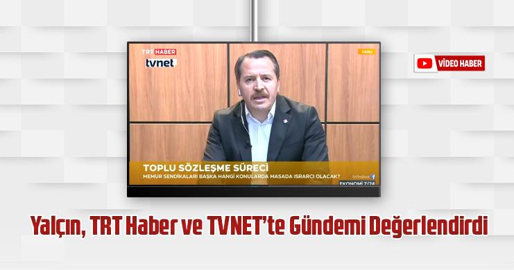 Yalçın, TRT Haber ve TVNET'te Gündemi Değerlendirdi