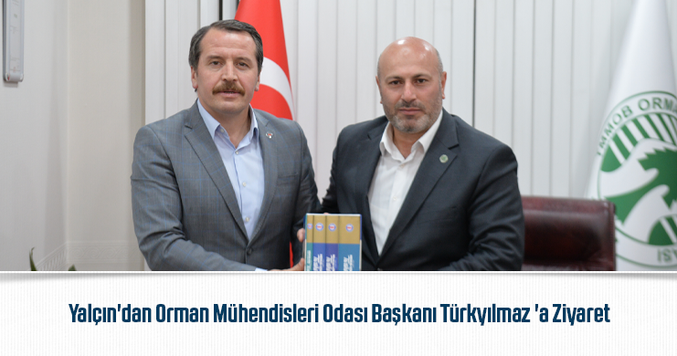 Yalçın'dan Orman Mühendisleri Odası Başkanı Türkyılmaz'a Ziyaret