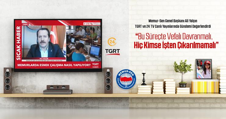 Yalçın 24 TV ve TGRT Canlı Yayınlarında Gündeme Değerlendirdi