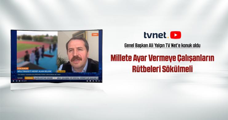 Genel Başkan Yalçın TVNET Canlı Yayınına Konuk Oldu