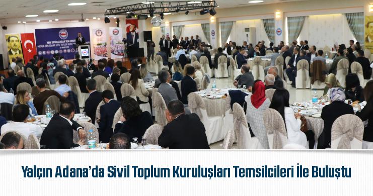 Yalçın Adana'da Sivil Toplum Kuruluşları Temsilcileri İle Buluştu