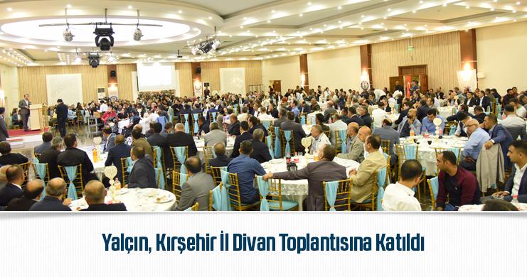 Yalçın, Kırşehir İl Divan Toplantısına Katıldı